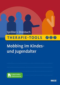 Therapie-Tools Mobbing im Kindes- und Jugendalter von Dresbach,  Eva, Spröber,  Nina
