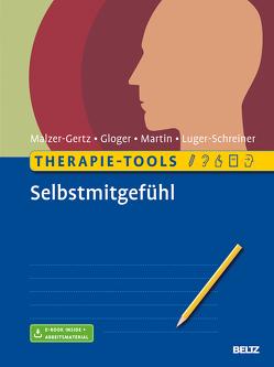Therapie-Tools Selbstmitgefühl von Gloger,  Cornelia, Luger-Schreiner,  Helga, Malzer-Gertz,  Margarete, Martin,  Claritta