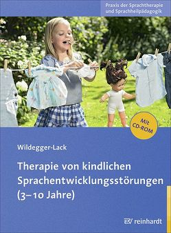 Therapie von kindlichen Sprachentwicklungsstörungen (3-10 Jahre) von Wildegger-Lack,  Elisabeth