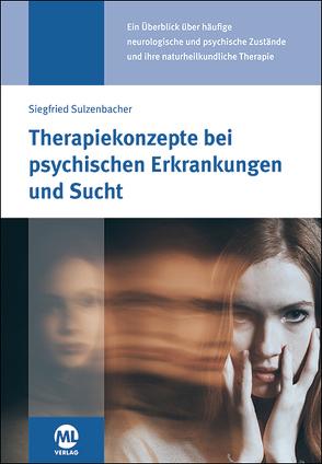 Therapiekonzepte bei psychischen Erkrankungen und Sucht von Sulzenbacher,  Siegfried