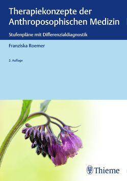 Therapiekonzepte der Anthroposophischen Medizin von Roemer,  Franziska