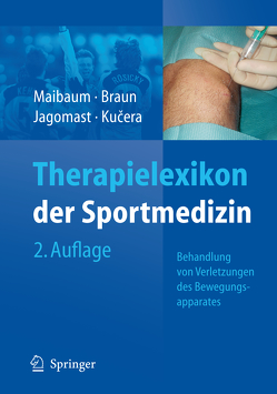 Therapielexikon der Sportmedizin von Bau,  S., Braun,  Markus, Graf,  S., Jagomast,  Bernd, Kehl,  S., Kucera,  Karel, Maibaum,  Stephan, Metzelder,  C., Wörns,  C.