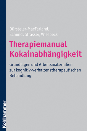 Therapiemanual Kokainabhängigkeit von Dürsteler-MacFarland,  Kenneth M., Schmid,  Otto, Strasser,  Johannes, Wiesbeck,  Gerhard A.