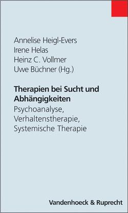 Therapien bei Sucht und Abhängigkeiten von Büchner,  Uwe, Heigl-Evers,  Annelise, Helas,  Irene, Vollmer,  Heinz C.