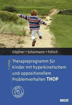 Therapieprogramm für Kinder mit hyperkinetischem und oppositionellem Problemverhalten THOP von Döpfner,  Manfred, Frölich,  Jan, Gehrmann,  Klaus, Schürmann,  Stephanie