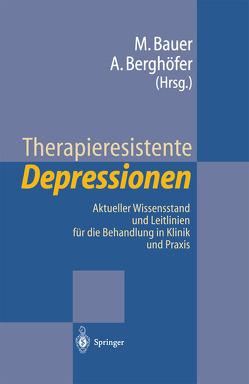 Therapieresistente Depressionen von Bauer,  Michael, Berghöfer,  Anne, Helmchen,  H.