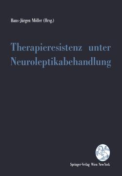 Therapieresistenz unter Neuroleptikabehandlung von Möller,  Hans-Jürgen