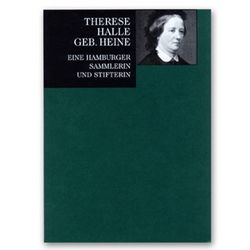 Therese Halle, geb. Heine, eine Hamburger Sammlerin und Stifterin von Gaßner Hubertus, Haug,  Ute, Howoldt,  Jenns E