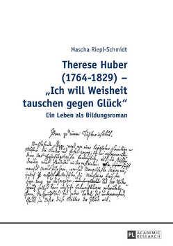 Therese Huber (1764–1829) – «Ich will Weisheit tauschen gegen Glück» von Riepl-Schmidt,  Mascha