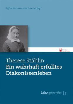 Therese Stählin – Ein wahrhaft erfülltes Diakonissenleben von Hermann,  Schoenauer