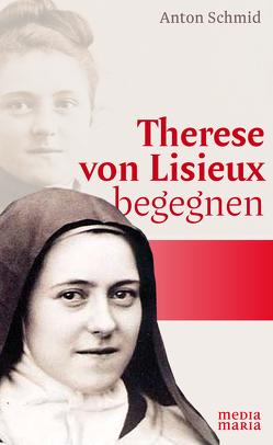 Therese von Lisieux begegnen von Schmid,  Anton