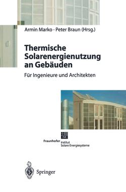 Thermische Solarenergienutzung an Gebäuden von Braun,  Peter, Marko,  Armin