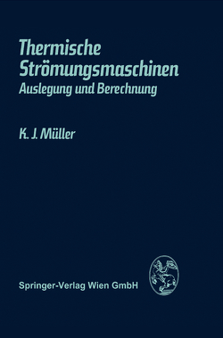 Thermische Strömungsmaschinen von Müller,  K. J.
