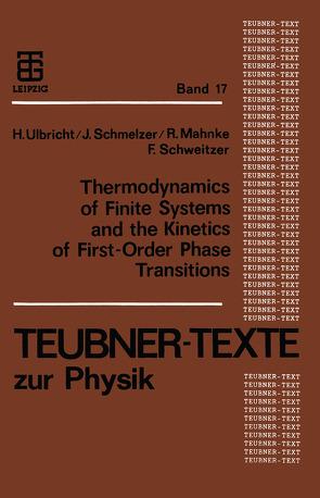 Thermodynamics of Finite Systems and the Kinetics of First-Order Phase Transitions von Mahnke,  Reinhard, Schmelzer,  Juern, Schweitzer,  Frank, Ulbricht,  Heinz