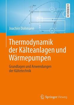 Thermodynamik der Kälteanlagen und Wärmepumpen von Dohmann,  Joachim