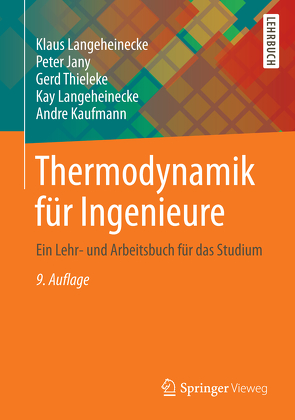 Thermodynamik für Ingenieure von Jany,  Peter, Kaufmann,  Andre, Langeheinecke,  Kay, Langeheinecke,  Klaus, Thieleke,  Gerd