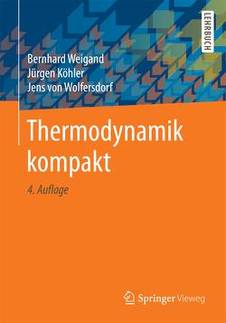 Thermodynamik kompakt von Köhler,  Jürgen, von Wolfersdorf,  Jens, Weigand,  Bernhard