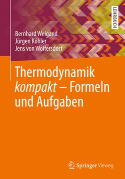 Thermodynamik kompakt – Formeln und Aufgaben von Köhler,  Jürgen, Weigand,  Bernhard, Wolfersdorf,  Jens