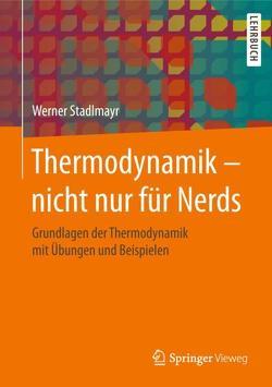 Thermodynamik – nicht nur für Nerds von Stadlmayr,  Werner