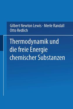 Thermodynamik und die Freie Energie Chemischer Substanzen von Lewis,  Gilbert Newton, Randall,  Merle, Redlich,  Otto
