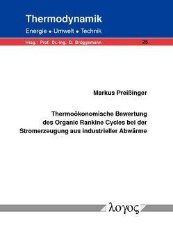 Thermoökonomische Bewertung des Organic Rankine Cycles bei der Stromerzeugung aus industrieller Abwärme von Preißinger,  Markus