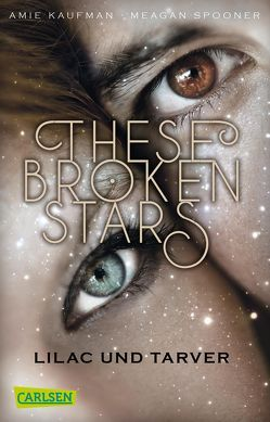 These Broken Stars. Lilac und Tarver von Kaufman,  Amie, Lemke,  Stefanie Frida, Spooner,  Meagan