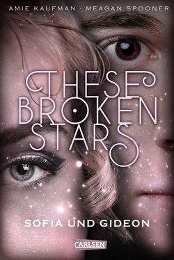 These Broken Stars. Sofia und Gideon (Band 3) von Kaufman,  Amie, Lemke,  Stefanie Frida, Spooner,  Meagan