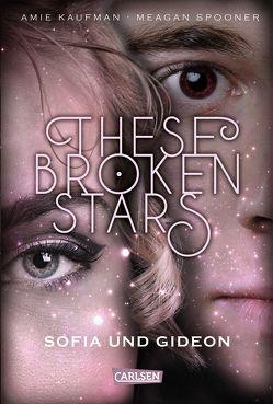 These Broken Stars. Sofia und Gideon von Kaufman,  Amie, Lemke,  Stefanie Frida, Spooner,  Meagan