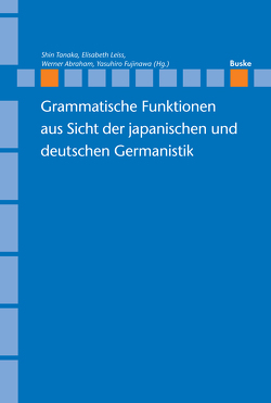 Grammatische Funktionen aus Sicht der japanischen und deutschen Germanistik von Abraham,  Werner, Fujinawa,  Yasuhiro, Leiss,  Elisabeth, Tanaka,  Shin
