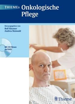 THIEMEs Onkologische Pflege von Ambrosy,  Ulrike, Baldus,  Stephan Ernst, Bamberg,  Michael, Bäumer,  Rolf, Maiwald,  Andrea