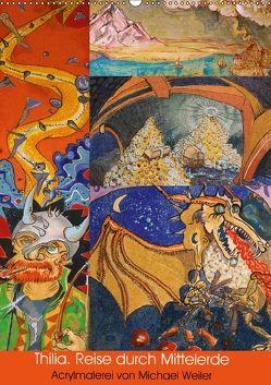Thilia. Reise durch Mittelerde. Acrylmalerei von Michael Weiler. (Wandkalender 2018 DIN A2 hoch) von Weiler,  Michael