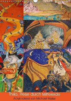 Thilia. Reise durch Mittelerde. Acrylmalerei von Michael Weiler. (Wandkalender 2019 DIN A3 hoch) von Weiler,  Michael