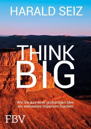 Think Big von Seiz,  Harald