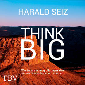 Think Big von Hoffmann,  Max, Seiz,  Harald