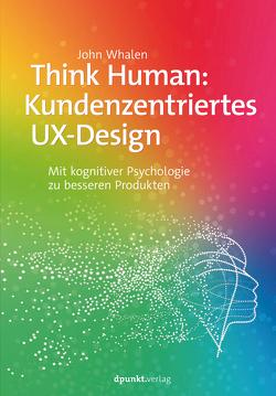 Think Human: Kundenzentriertes UX-Design von Kommer,  Christoph, Kommer,  Isolde, Whalen,  John