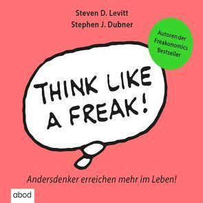 Think like a Freak von Dubner,  Stephen J.