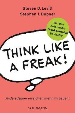 Think like a Freak von Dubner,  Stephen J., Kobbe,  Peter, Levitt,  Steven D.