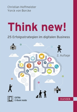 Think new! , 25 Erfolgsstrategien im digitalen Business von Borcke,  Yorck, Hoffmeister,  Christian