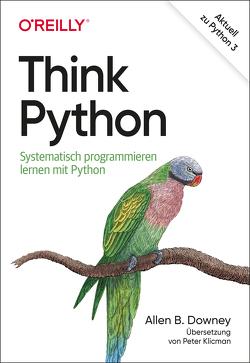 Think Python von Downey,  Allen B., Klicman,  Peter