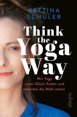 Think The Yoga Way von Schuler,  Bettina