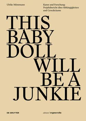 THIS BABY DOLL WILL BE A JUNKIE von Möntmann,  Ulrike, Weibel,  Peter