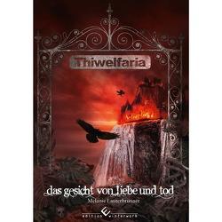Thiwelfaria – Das Gesicht von Liebe und Tod von Lauterbrunner,  Melanie