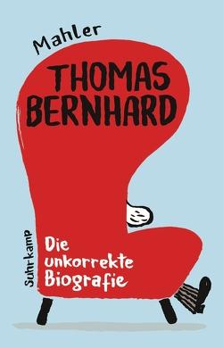 Thomas Bernhard. Die unkorrekte Biografie von Mahler,  Nicolas