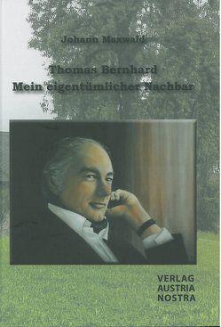 Thomas Bernhard – Mein eigentümlicher Nachbar von Maxwald,  Johann