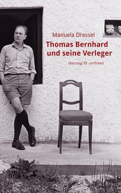 Thomas Bernhard und seine Verleger von Dressel,  Manuela
