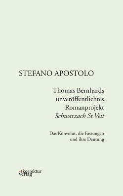 """Thomas Bernhards unveröffentlichtes Romanprojekt """"Schwarzach St.Veit"""" von Apostolo,  Stefano"""