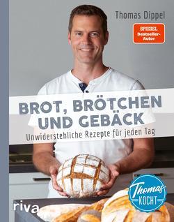 Thomas kocht: Brot, Brötchen und Gebäck von Dippel,  Thomas