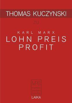 Thomas Kuczynski zu Karl Marx: Lohn Preis Profit von Kuczynski,  Thomas