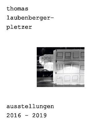 thomas laubenberger-pletzer ausstellungen 2016-2019 von laubenberger - pletzer,  thomas