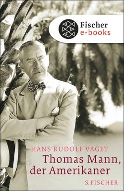 Thomas Mann, der Amerikaner von Vaget,  Hans Rudolf